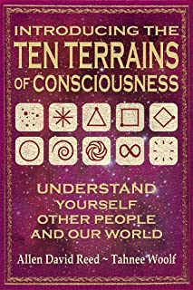Introducing The Ten Terrains Of Consciousness: Understand Yourself, Other People and Our World