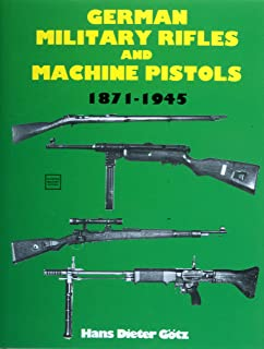 German Military Rifles & Machine Pistols 1871-1945: