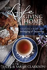 The Lifegiving Home: Creating a Place of Belonging and Becoming Kindle Edition