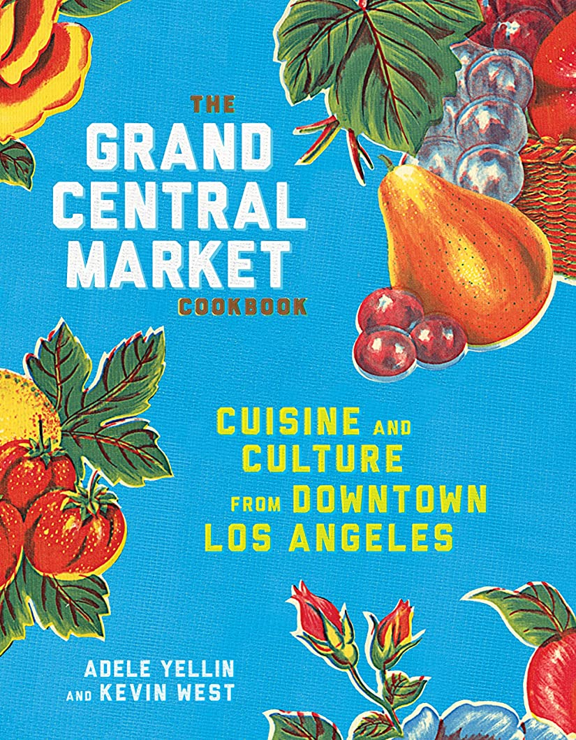 怠うっかり飼料The Grand Central Market Cookbook: Cuisine and Culture from Downtown Los Angeles (English Edition)