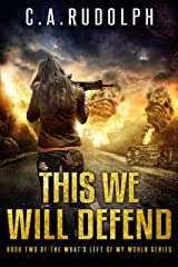 This We Will Defend: The Continuing Story of a Family's Survival (Book Two of the What's Left of My World Series) Kindle Edition