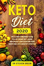 Keto Diet 2020: The Ultimate Beginner Guide to a Ketogenic Diet. Learn How Weight Loss to Regain Your Shape and Live a Hea...