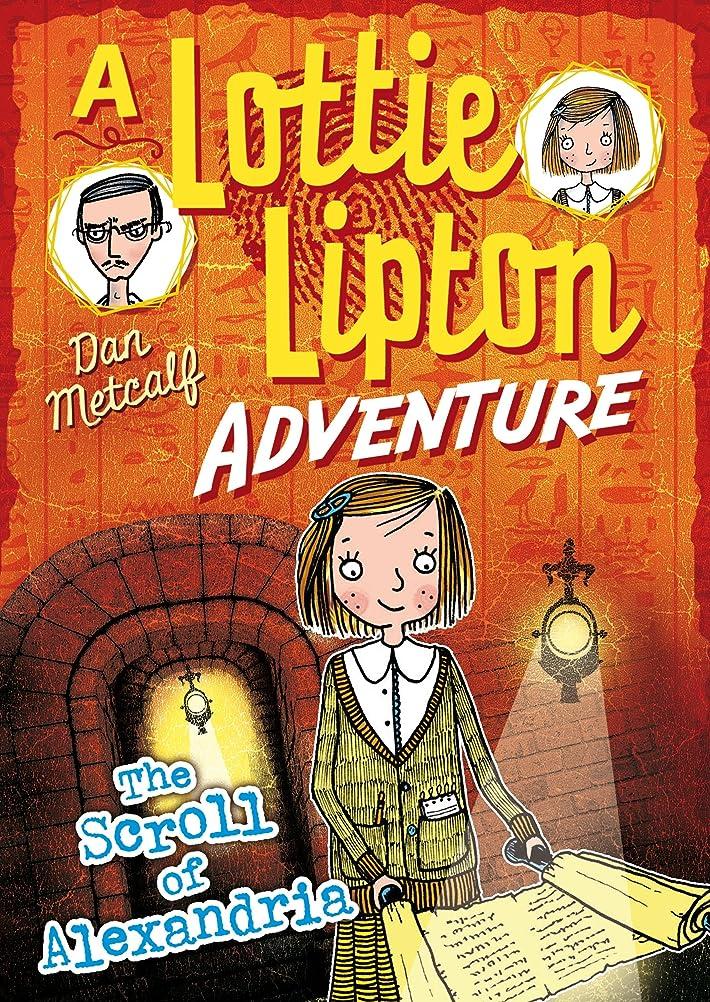 申し立てるストレッチ学ぶThe Scroll of Alexandria A Lottie Lipton Adventure (The Lottie Lipton Adventures) (English Edition)