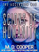 Scions of Humanity - The Fight for the Future is Now (Aeon 14: The Ascension War Book 1)