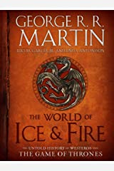 The World of Ice & Fire: The Untold History of Westeros and the Game of Thrones (A Song of Ice and Fire) Kindle Edition
