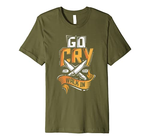 Go Cry In The Walk In Chef Cook Restaurant Line Chef Premium T-Shirt