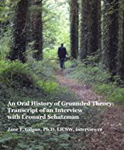 An Oral History of Grounded Theory: Transcript of an Interview with Leonard Schatzman (Current Issues in Qualitative Research Book 1)