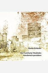 Der Frankfurter Westhafen künstlerisch porträtiert Kindle Ausgabe