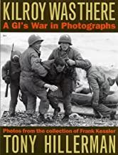 Kilroy Was There: A Gi's War in Photographs: A G.I.'s War in Photographs