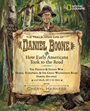 The Trailblazing Life of Daniel Boone and How Early Americans Took to the Road: The French & Indian War; Trails, Turnpikes...