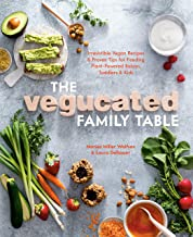 The Vegucated Family Table: Irresistible Vegan Recipes and Proven Tips for Feeding Plant-Powered Babies, Toddlers, and Kids