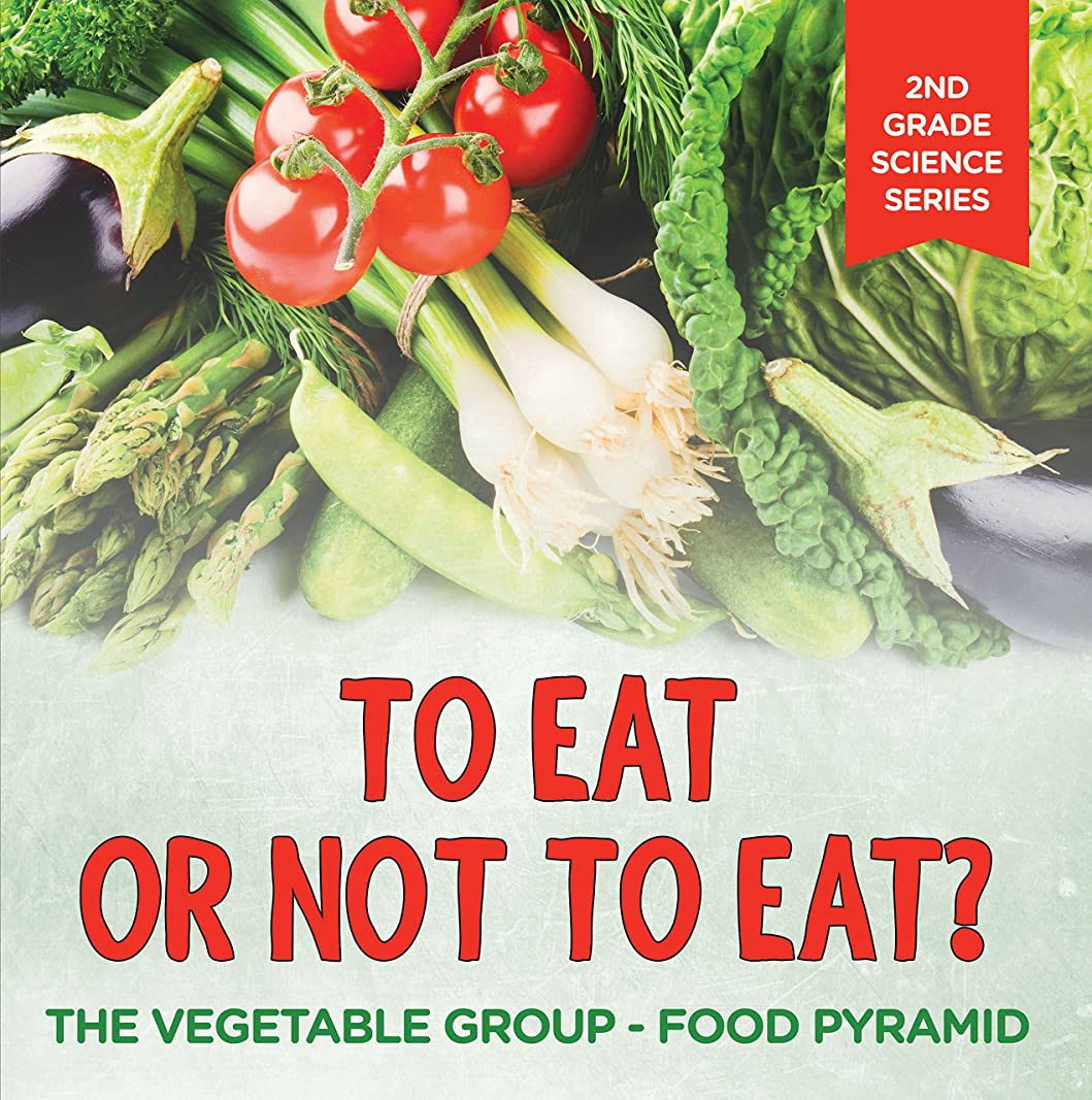 To Eat Or Not To Eat?  The Vegetable Group - Food Pyramid (2nd Grade Science Series Book 5) (English Edition)