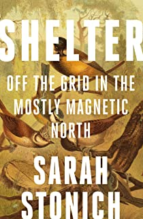 Shelter: Off the Grid in the Mostly Magnetic North (Fesler-Lampert Minnesota Heritage)