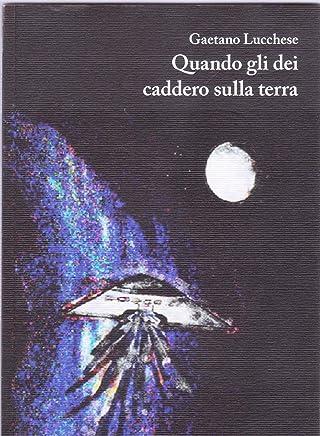 Il racconto di un alieno: (Quando gli dei caddero sulla terra, già pubblicato nel 2012-2013)