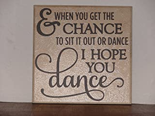 & When You Get the Chance to Set It Out or Dance I Hope You Dance. Decorative Tile Quote Plaque