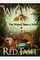The Wizard Takes a Holiday: A short story (The Wizard Tales Book 1) Kindle Edition