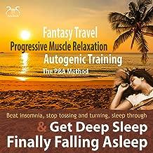 Finally Falling Asleep & Get Deep Sleep with a Fantasy Travel, Progressive Muscle Relaxation & Autogenic Training (P&A Method)