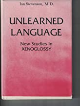 Unlearned Language: New Studies in Xenoglossy