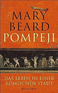 Pompeji: Das Leben in einer römischen Stadt