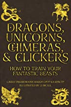 Dragons, Unicorns, Chimeras, and Clickers: How To Train Your Fantastic Beasts (Training Great Dogs)