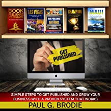 Get Published: Simple Steps to Get Published and Grow Your Business with a Proven System That Works (Get Published System Series, Book 3)