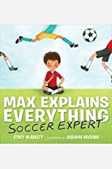 Max Explains Everything: Soccer Expert Kindle Edition