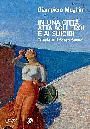 In una città atta agli eroi e ai suicidi: Trieste e il caso Svevo (Overlook)
