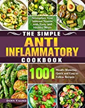 The Simple Anti Inflammatory Cookbook: 1001 Mouth-Watering, Quick and Easy to Follow Recipes to Strengthen Your Immune Sys...