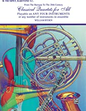 Classical Quartets for All: For B-flat Trumpet or Baritone T.C. from the Baroque to the 20th Century (Classical Instrumental Ensembles for All)