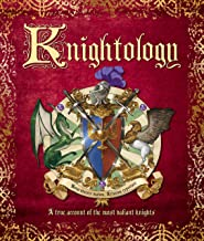 Knightology: A True Account of the Most Valiant Knights (Ologies)