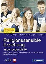 Religionssensible Erziehung in der Jugendhilfe: Benachteiligte Kinder und Jugendliche in ihrer religiösen Entwicklung förd...