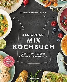 Das große Mix-Kochbuch: Über 100 Rezepte für den Thermomix® - Für TM5 & TM31 (German Edition)