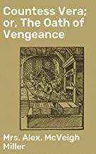 Countess Vera; or, The Oath of Vengeance (English Edition)