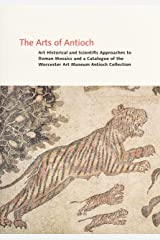 The Arts of Antioch – Art Historical and Scientific Approaches to Roman Mosaics and a Catalogue of the Worcester Art Museum Antioch Coll Relié
