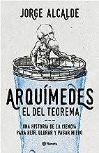 Arquímedes, el del teorema: Una historia de la ciencia para reír, llorar y pasar miedo (No Ficción)