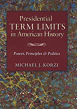 Presidential Term Limits in American History: Power, Principles, and Politics (Joseph V. Hughes Jr. and Holly O. Hughes Se...