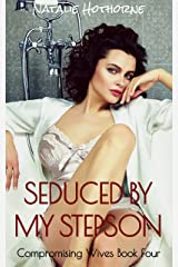 Seduced By My Stepson: A Taboo Older Woman/Younger Man Story (Compromising Wives-A Collection Of Hot Wife Short Stories Book 4) Kindle Edition