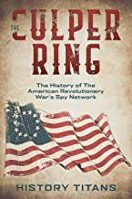 THE CULPER RING:The History of The American Revolutionary War's Spy Network (English Edition)