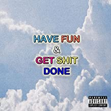 Have Fun & Get Shit Done [Explicit]