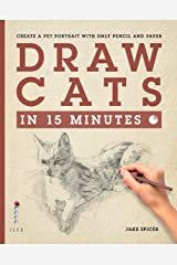 Draw Cats in 15 Minutes: Create a pet portrait with only pencil & paper (Draw in 15 Minutes Book 5) Kindle Edition