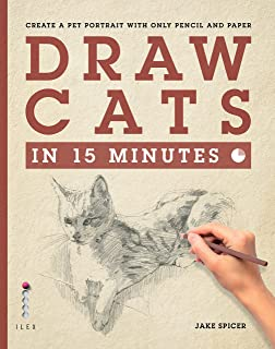 Draw Cats in 15 Minutes: Create a pet portrait with only pencil & paper (Draw in 15 Minutes)
