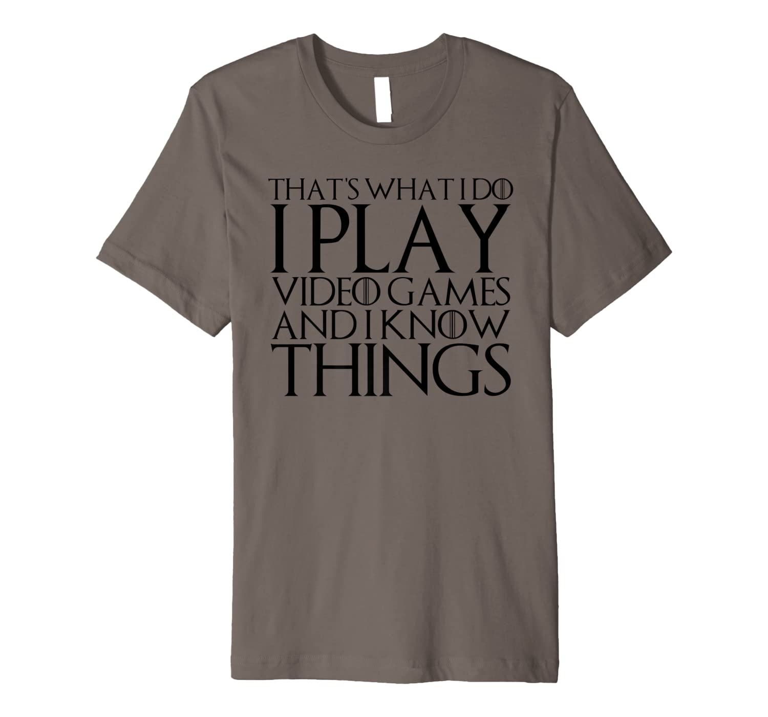 That\\\'s What I Do I Play Video Games And I Know Things Premium T-shirt