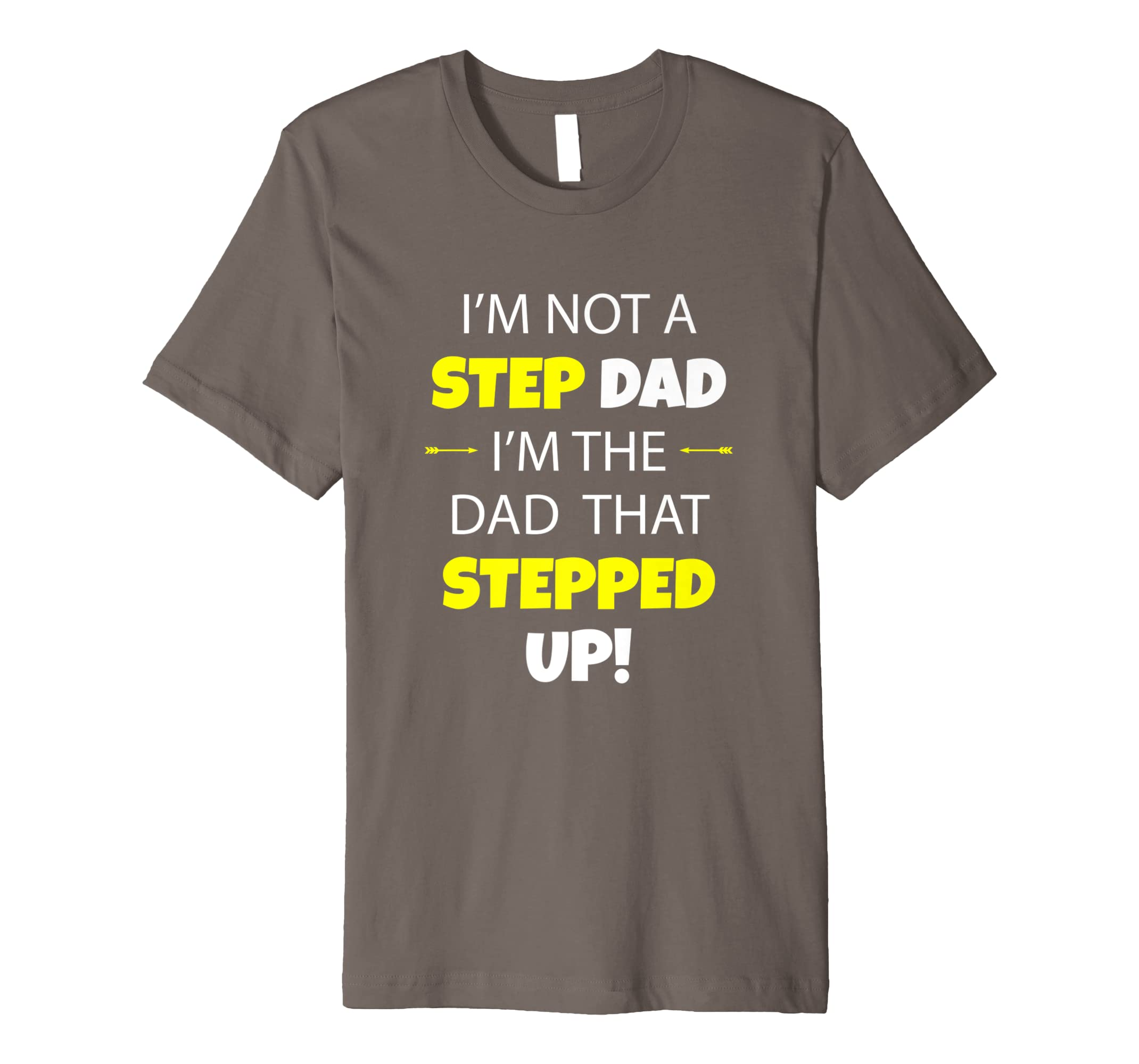 fce5b50b2 Amazon.com: I'm Not A Step Dad I'm The Dad That Stepped Up Shirt 4BWPR2:  Clothing