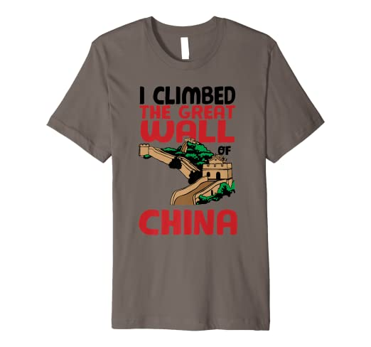 7b052fe21 Image Unavailable. Image not available for. Color: Cute Unique I Climbed  The Great Wall Of China Shirt Gift