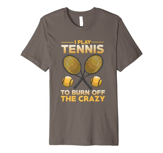 Amazon.com: I Play Tennis to Burn Off the Crazy T-Shirt for ...