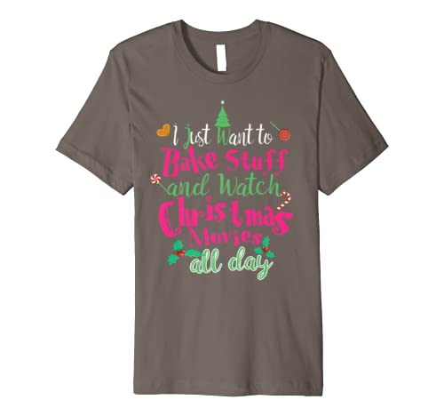 I Just Want to Bake Stuff And Watch Christmas Movies Funny Premium T-Shirt