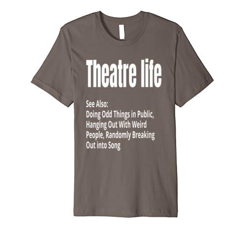 Theater Life  Funny Drama Actor Actress Gifts  Premium T-Shirt