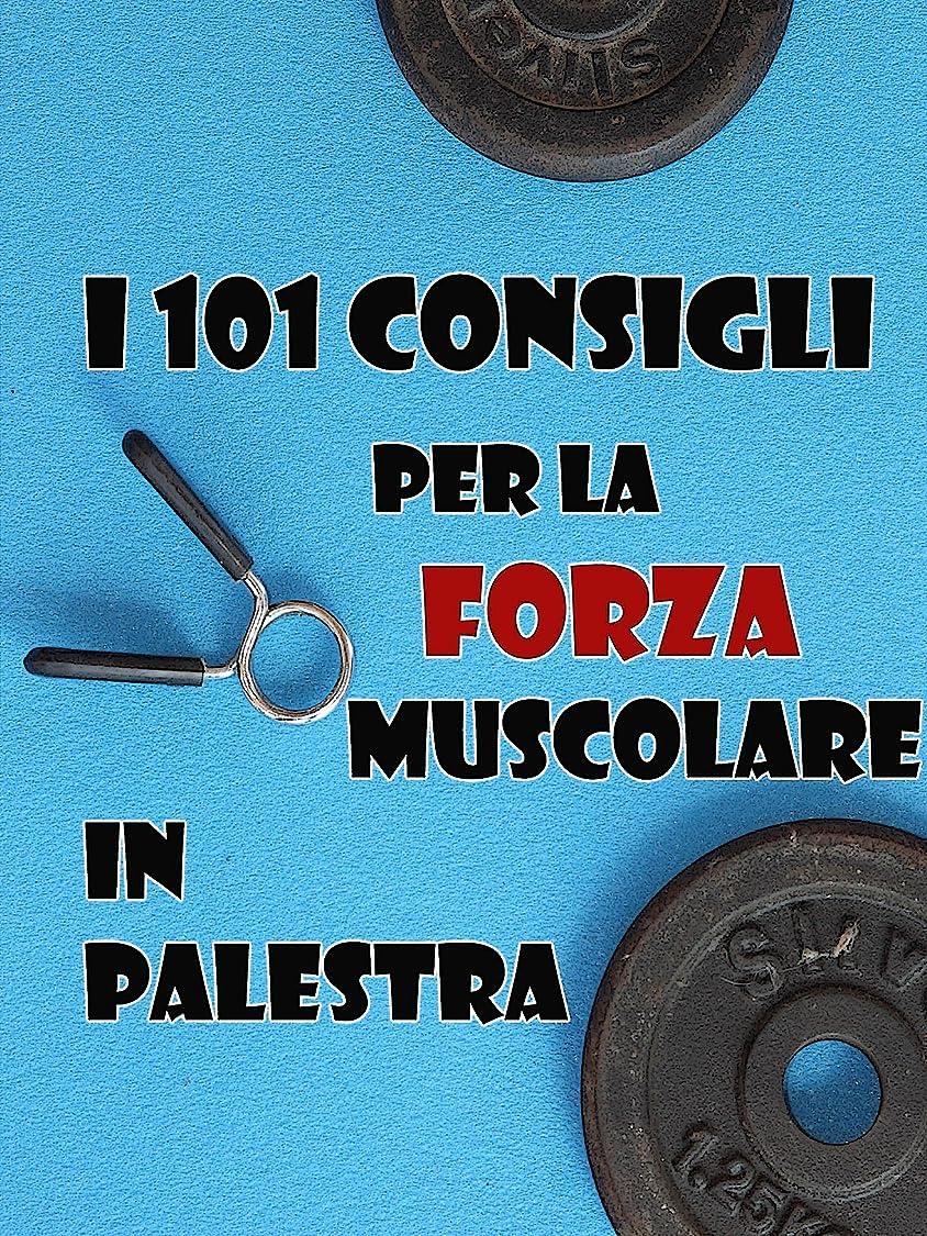思い出させるとんでもない北方I 101 Consigli per la Forza Muscolare in Palestra (Italian Edition)