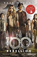 Die 100 - Rebellion: Roman (Die 100-Serie 4) (German Edition)
