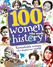 100 Women Who Made History: Remarkable Women Who Shaped Our World (100 in History)